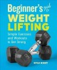 Cover for Beginner's guide to weight lifting: simple exercises and workouts to get st...