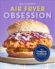 Cover for Air Fryer Obsession: The Complete Cookbook for Mastering the Air Fryer