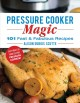 Cover for Pressure cooker magic: 101 fast and fabulous recipes for your electric pres...