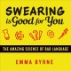 Cover for Swearing is good for you: the amazing science of bad language