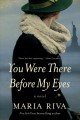 Cover for You were there before my eyes: a novel