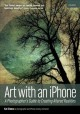 Cover for Art with an iPhone: a photographer's guide to creating altered realities