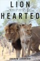 Cover for Lion hearted: the life and death of Cecil & the future of Africa's iconic c...