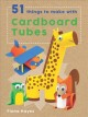 Cover for 51 things to make with cardboard tubes