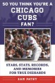 Cover for So you think you're a Chicago Cubs fan?: stars, stats, records, and memorie...