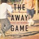 Cover for The Away Game: The Epic Search for Soccer's Next Superstars