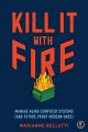 Cover for Kill it with fire: manage aging computer systems (and future-proof modern o...