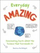 Cover for Everyday amazing: fascinating facts about the science that surrounds us