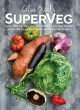Cover for Superveg: The Joy and Power of the 25 Healthiest Vegetables on the Planet