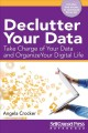 Cover for Declutter Your Data: Take Charge of Your Data and Organize Your Digital Lif...