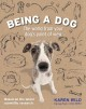 Cover for Being a dog: the world from your dog's point of view