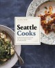 Cover for Seattle cooks: signature recipes from the city's best chefs & bartenders