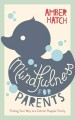 Cover for Mindfulness for parents; finding your way to a calmer, happier family