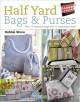 Cover for Half Yard Bags & Purses: Sew 12 Beautiful Bags and 12 Matching Purses