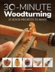Cover for 30-minute woodturning: 25 quick projects to make