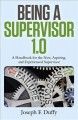 Cover for Being a Supervisor 1.0: A Handbook for the New, Aspiring, and Experienced S...