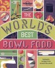 Cover for The World's Best Bowl Food: Where to Find It and How to Make It
