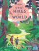 Cover for Epic hikes of the world: explore the planet's most thrilling treks and trai...