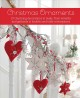 Cover for Christmas Ornaments: 27 Charming Decorations to Make, from Wreaths and Garl...