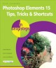 Cover for Photoshop Elements: 15 Tips Tricks & Shortcuts in Easy Steps