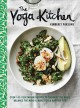 Cover for The yoga kitchen: over 100 vegetarian recipes to energise the body, balance...