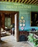 Cover for Perfect French Country: Inspirational Interiors from Rural France