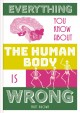 Cover for Everything you know about the human body is wrong