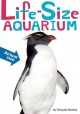 Cover for Life-size aquarium: dolphin, orca, clownfish, sea otter, and more--: an all...