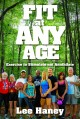 Cover for Fit at Any Age: Exercise to Stimulate Not Annihilate