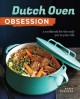 Cover for Dutch Oven Obsession: A Cookbook for the Only Pot in Your Life