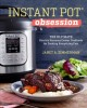 Cover for Instant Pot® obsession: the ultimate electric pressure cooker for cooking ...