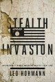 Cover for Stealth invasion: Muslim conquest through immigration and the resettlement ...