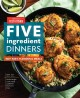 Cover for Five-ingredient dinners: 100+ fast, flavorful meals