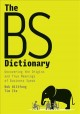 Cover for The BS dictionary: uncovering the origins and true meanings of business spe...