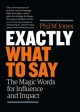 Cover for Exactly what to say: the magic words for influence and impact