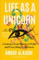 Cover for Life as a unicorn: a journey from shame to pride and everything in between