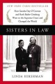 Cover for Sisters in law: how Sandra Day O'Connor and Ruth Bader Ginsburg went to the...