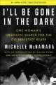 Cover for I'll be gone in the dark: one woman's obsessive search for the Golden State...