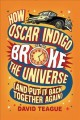 Cover for How Oscar Indigo broke the Universe: (and put it back together again)
