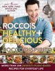 Cover for Rocco's healthy + delicious: more than 200 (mostly) plant based recipes for...
