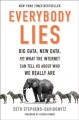 Cover for Everybody lies: big data, new data, and what the Internet can tell us about...
