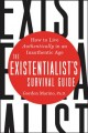 Cover for The existentialist's survival guide: how to live authentically in an inauth...
