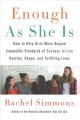 Cover for Enough as she is: how to help girls move beyond impossible standards of suc...