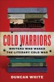 Cover for Cold warriors: writers who waged the literary Cold War