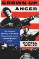 Cover for Grown-up anger: the connected mysteries of Bob Dylan, Woody Guthrie, and th...