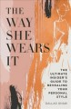 Cover for The way she wears it: the ultimate insider's guide to revealing your person...