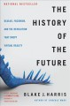 Cover for The history of the future: Oculus, Facebook, and the revolution that swept ...