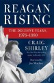 Cover for Reagan rising: the decisive years, 1976-1980