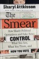Cover for The smear: how shady political operatives and fake news control what you se...