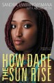 Cover for How Dare the Sun Rise: Memoirs of a War Child